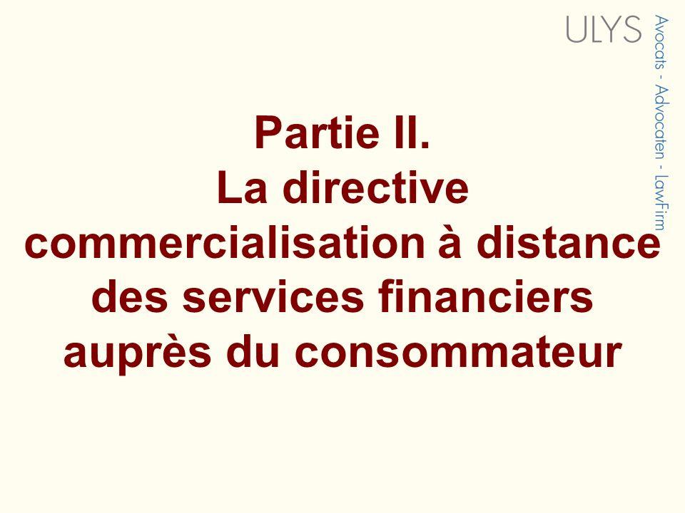 Partie II. La directive commercialisation à distance des services financiers auprès du consommateur