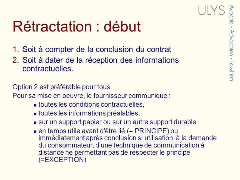 Rétractation : début 1.Soit à compter de la conclusion du contrat 2.Soit à dater de la réception des informations contractuelles.