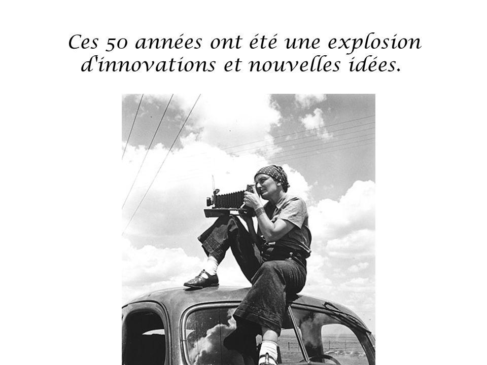 Ces 50 années ont été une explosion d innovations et nouvelles idées.