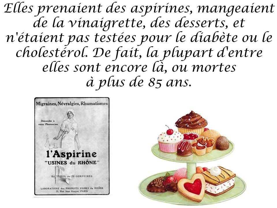 Elles prenaient des aspirines, mangeaient de la vinaigrette, des desserts, et n étaient pas testées pour le diabète ou le cholestérol.