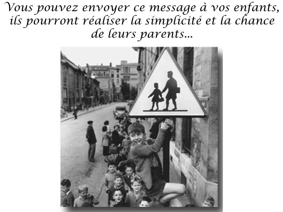 Vous pouvez envoyer ce message à vos enfants, ils pourront réaliser la simplicité et la chance de leurs parents...