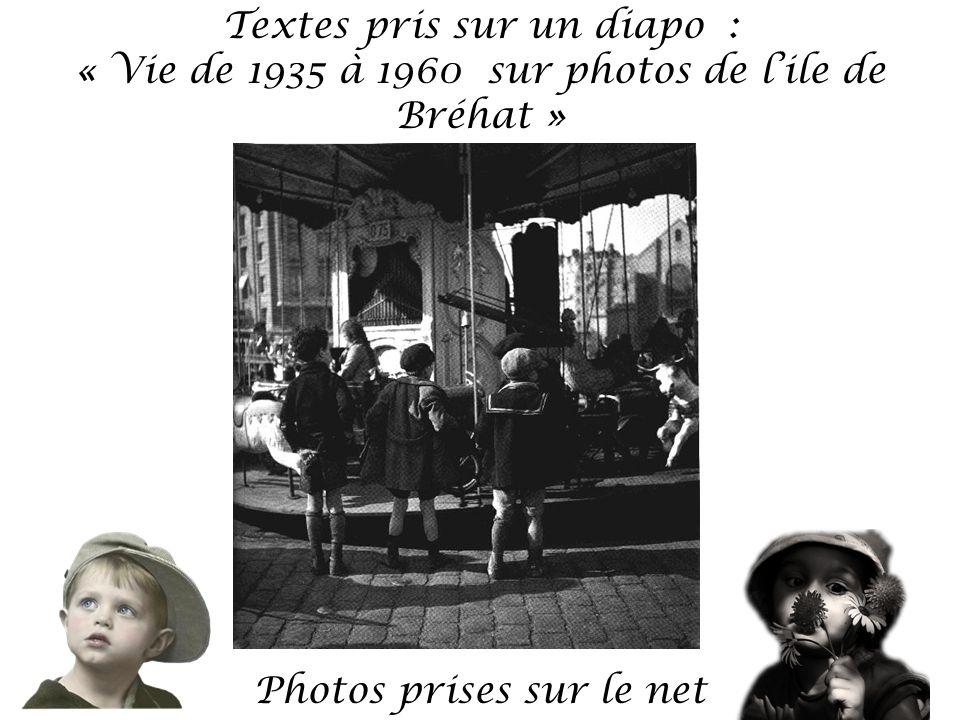 Textes pris sur un diapo : « Vie de 1935 à 1960 sur photos de lile de Bréhat » Photos prises sur le net