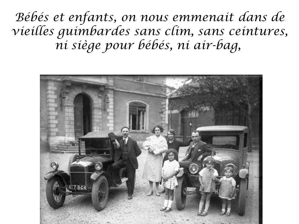 Bébés et enfants, on nous emmenait dans de vieilles guimbardes sans clim, sans ceintures, ni siège pour bébés, ni air-bag,