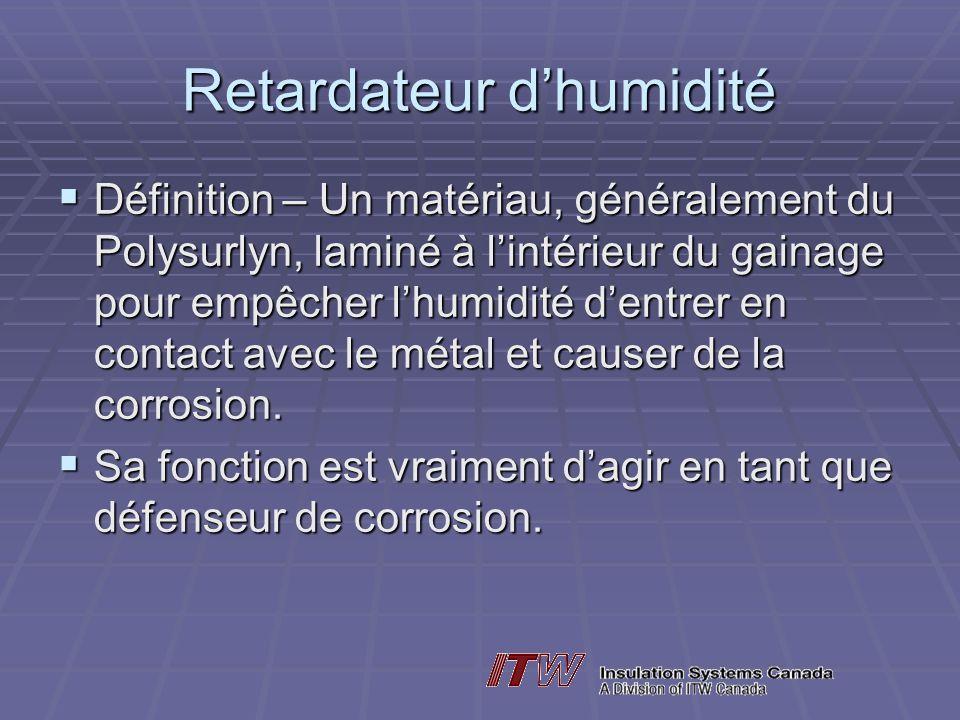 Retardateur dhumidité Définition – Un matériau, généralement du Polysurlyn, laminé à lintérieur du gainage pour empêcher lhumidité dentrer en contact avec le métal et causer de la corrosion.