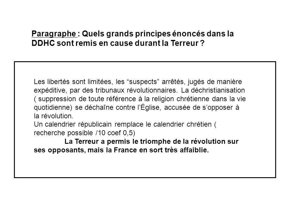 Paragraphe : Quels grands principes énoncés dans la DDHC sont remis en cause durant la Terreur ? Les libertés sont limitées, les suspects arrêtés, jug