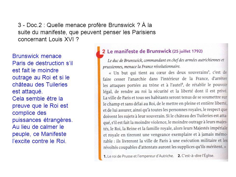 3 - Doc.2 : Quelle menace profère Brunswick ? À la suite du manifeste, que peuvent penser les Parisiens concernant Louis XVI ? Brunswick menace Paris
