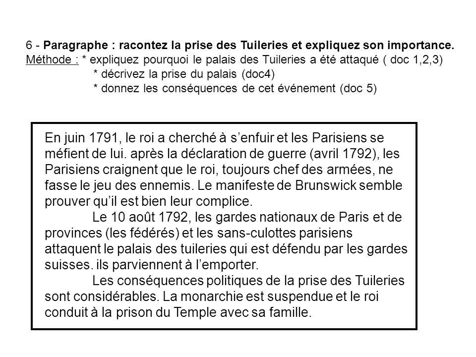 6 - Paragraphe : racontez la prise des Tuileries et expliquez son importance. Méthode : * expliquez pourquoi le palais des Tuileries a été attaqué ( d