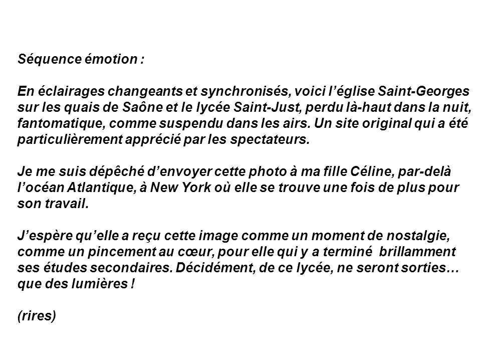 Séquence émotion : En éclairages changeants et synchronisés, voici léglise Saint-Georges sur les quais de Saône et le lycée Saint-Just, perdu là-haut dans la nuit, fantomatique, comme suspendu dans les airs.