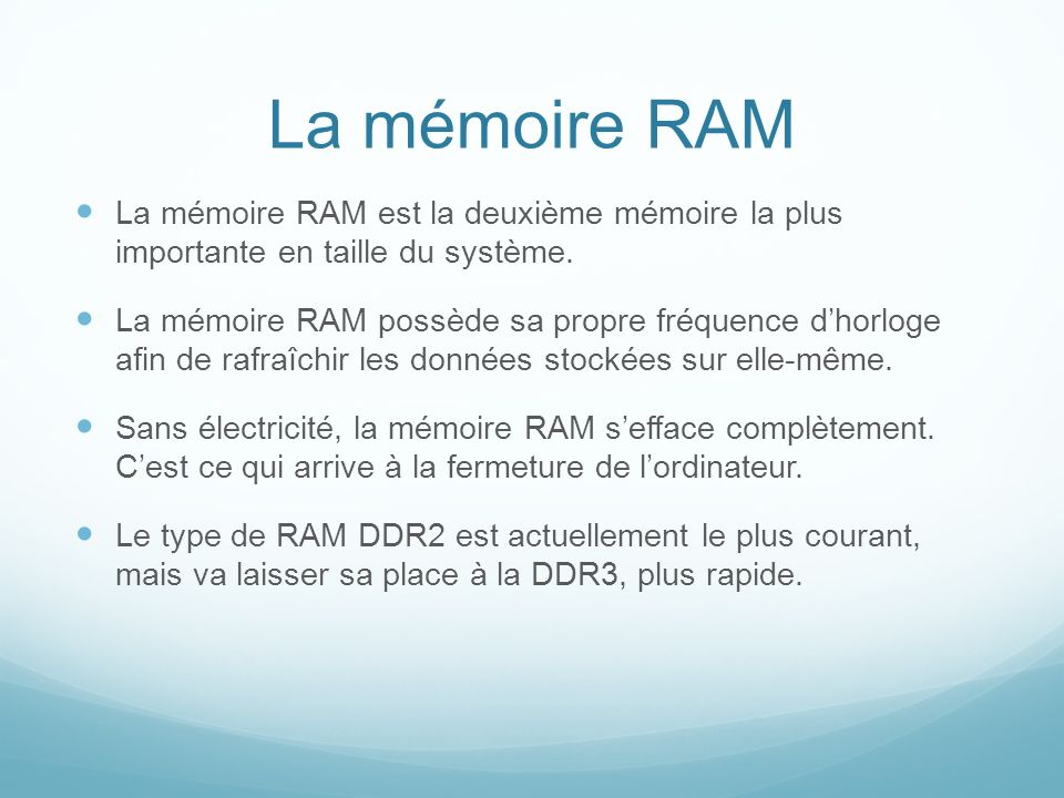 La mémoire RAM La mémoire RAM est la deuxième mémoire la plus importante en taille du système.