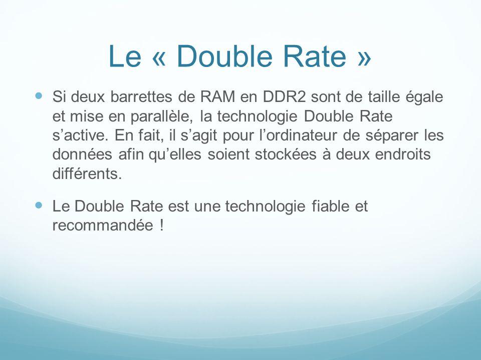 Le « Double Rate » Si deux barrettes de RAM en DDR2 sont de taille égale et mise en parallèle, la technologie Double Rate sactive.