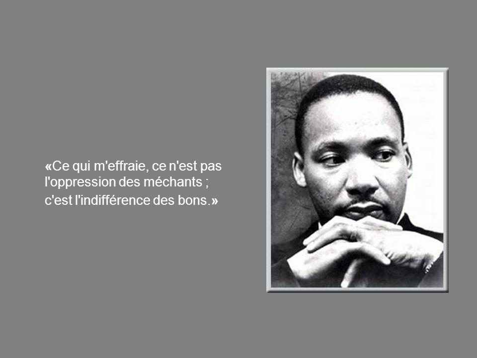«Ce qui m effraie, ce n est pas l oppression des méchants ; c est l indifférence des bons.»