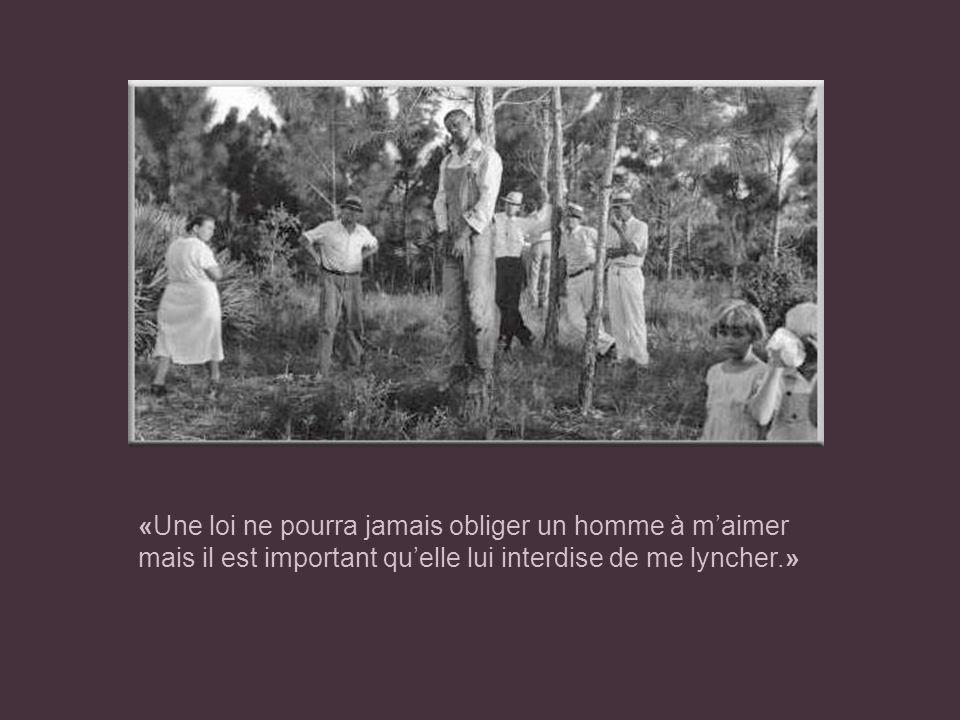 «Une loi ne pourra jamais obliger un homme à maimer mais il est important quelle lui interdise de me lyncher.»