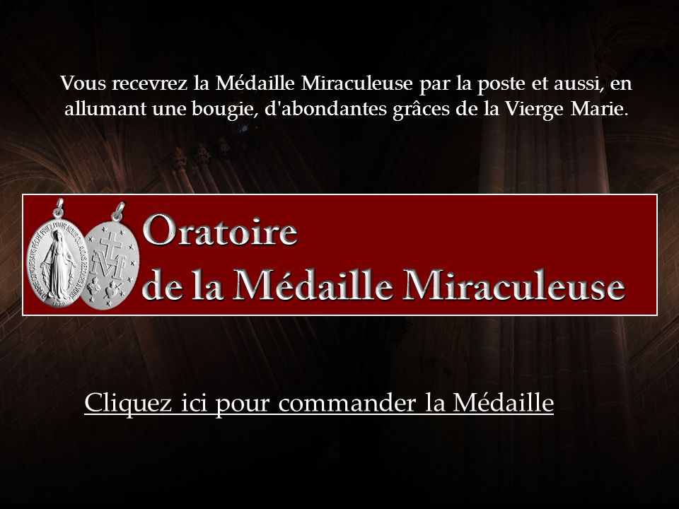 Cliquez sur l une des options suivantes : J ai déjà la Médaille Miraculeuse .