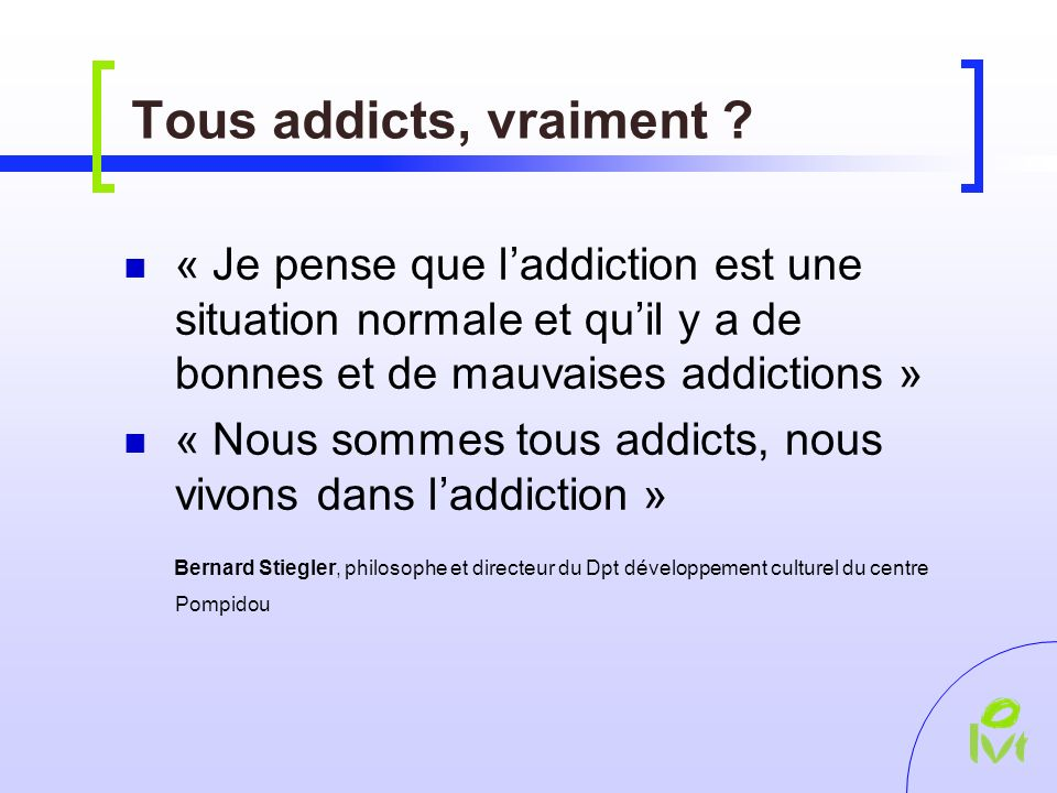 Tous addicts, vraiment .