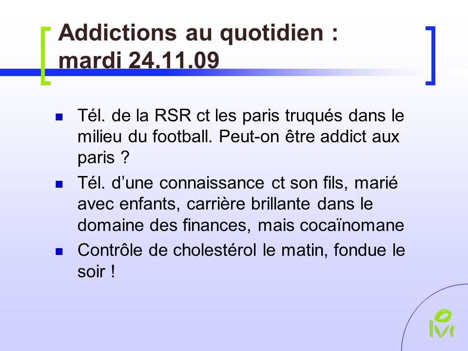 Addictions au quotidien : mardi 24.11.09 Tél.