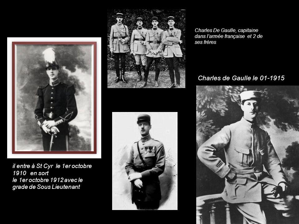 Charles De Gaulle, capitaine dans larmée française et 2 de ses frères il entre à St Cyr le 1er octobre 1910 en sort le 1er octobre 1912 avec le grade de Sous Lieutenant Charles de Gaulle le 01-1915