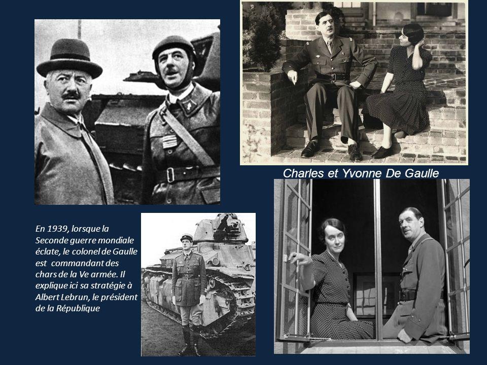 Charles et Yvonne De Gaulle En 1939, lorsque la Seconde guerre mondiale éclate, le colonel de Gaulle est commandant des chars de la Ve armée.