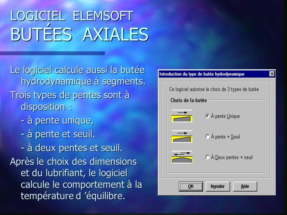 LOGICIEL ELEMSOFT BUTÉES AXIALES Le logiciel calcule aussi la butée hydrodynamique à segments.