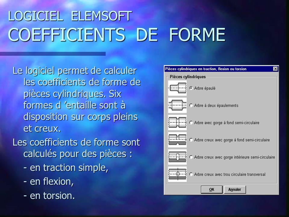 LOGICIEL ELEMSOFT COEFFICIENTS DE FORME Le logiciel permet de calculer les coefficients de forme de pièces cylindriques.