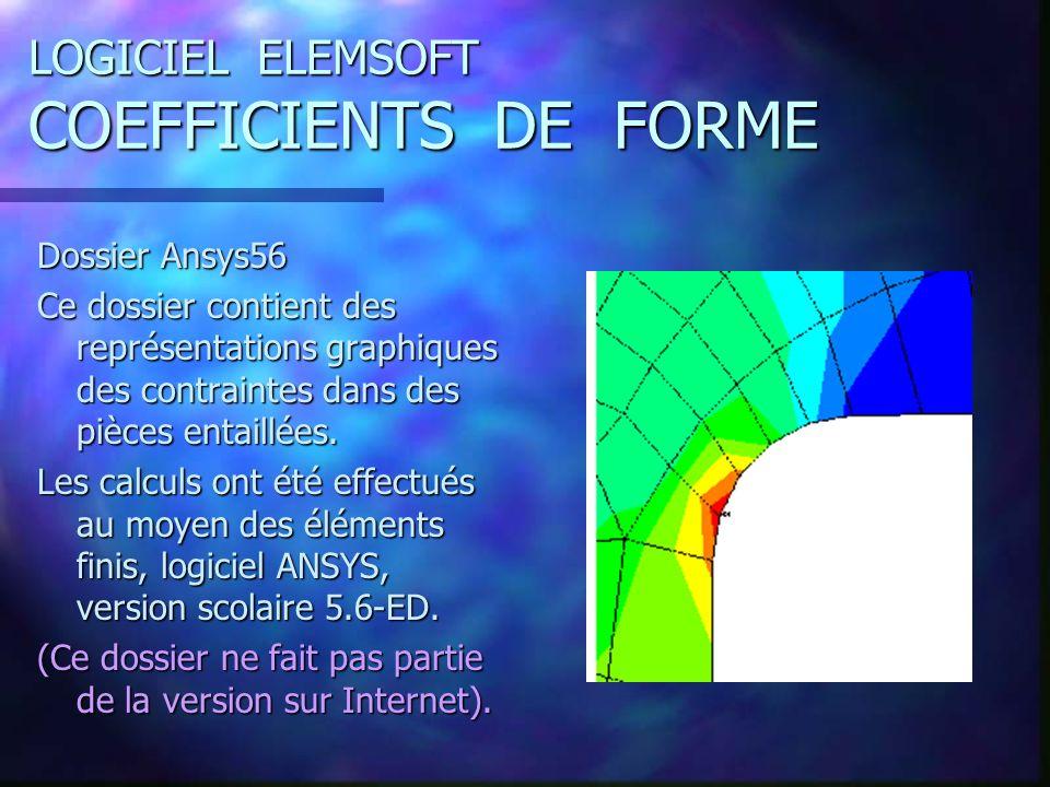 LOGICIEL ELEMSOFT COEFFICIENTS DE FORME Dossier Ansys56 Ce dossier contient des représentations graphiques des contraintes dans des pièces entaillées.