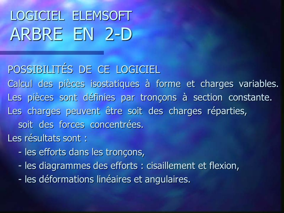 LOGICIEL ELEMSOFT ARBRE EN 2-D POSSIBILITÉS DE CE LOGICIEL Calcul des pièces isostatiques à forme et charges variables.