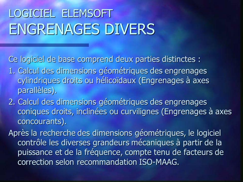 LOGICIEL ELEMSOFT ENGRENAGES DIVERS Ce logiciel de base comprend deux parties distinctes : 1.