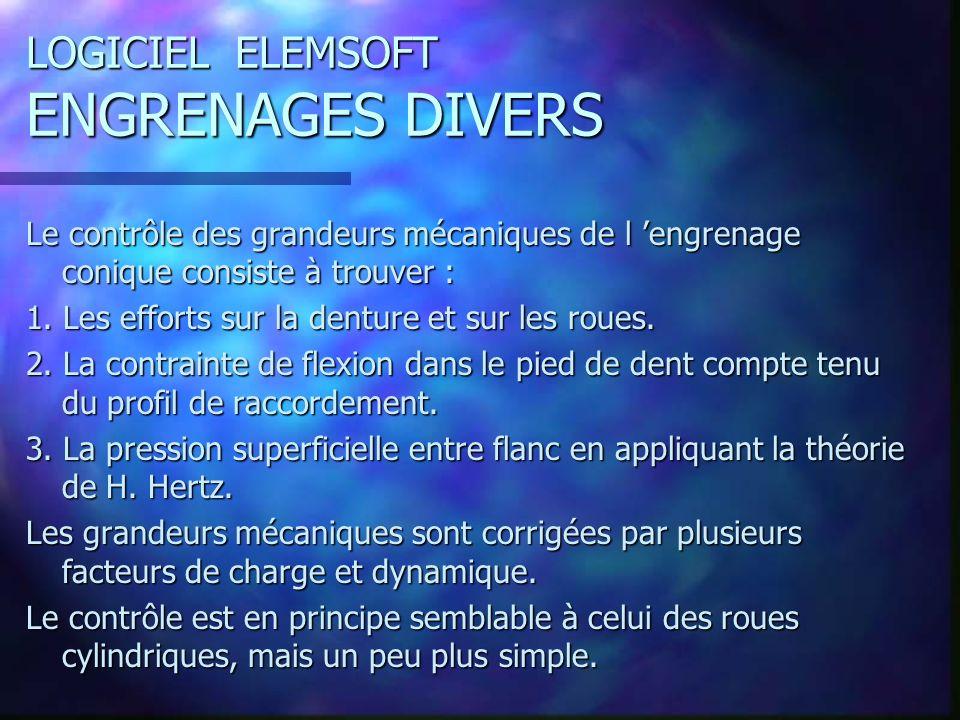 LOGICIEL ELEMSOFT ENGRENAGES DIVERS Le contrôle des grandeurs mécaniques de l engrenage conique consiste à trouver : 1.