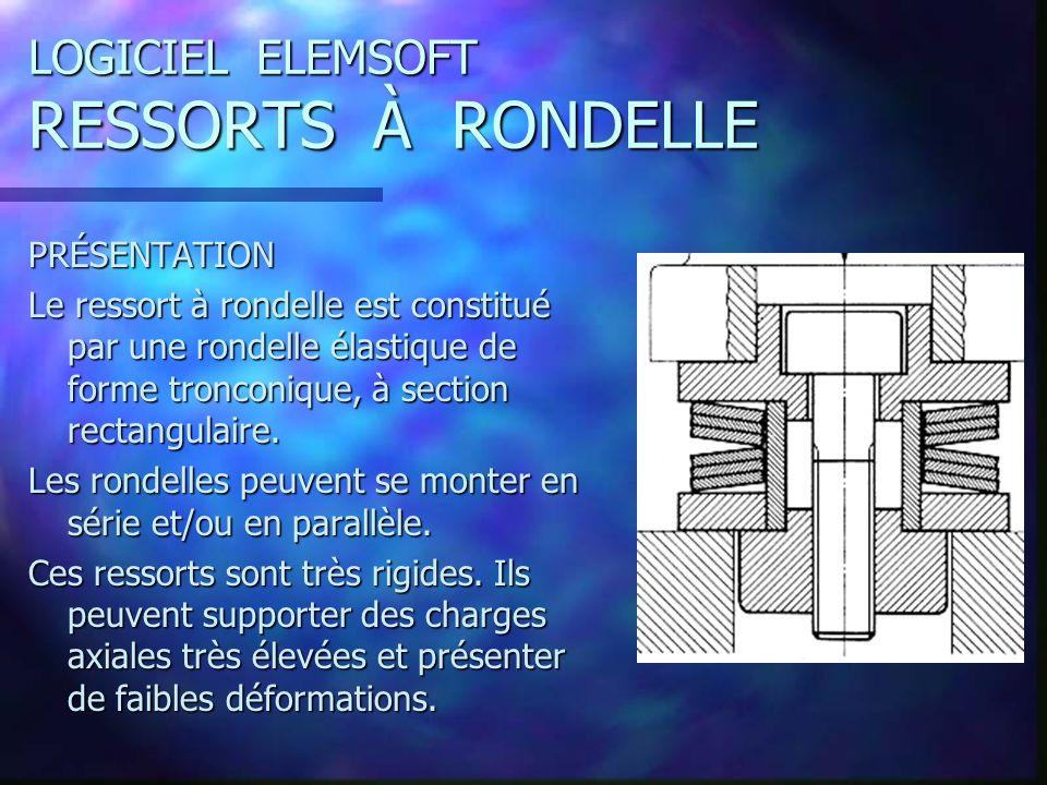 LOGICIEL ELEMSOFT RESSORTS À RONDELLE PRÉSENTATION Le ressort à rondelle est constitué par une rondelle élastique de forme tronconique, à section rectangulaire.