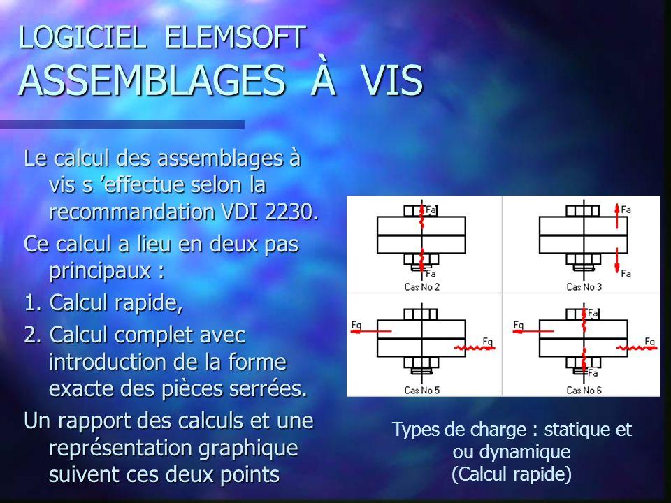 LOGICIEL ELEMSOFT ASSEMBLAGES À VIS Le calcul des assemblages à vis s effectue selon la recommandation VDI 2230.