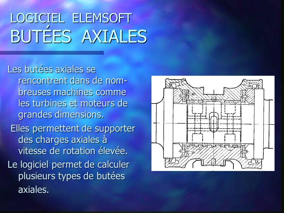 LOGICIEL ELEMSOFT BUTÉES AXIALES Les butées axiales se rencontrent dans de nom- breuses machines comme les turbines et moteurs de grandes dimensions.