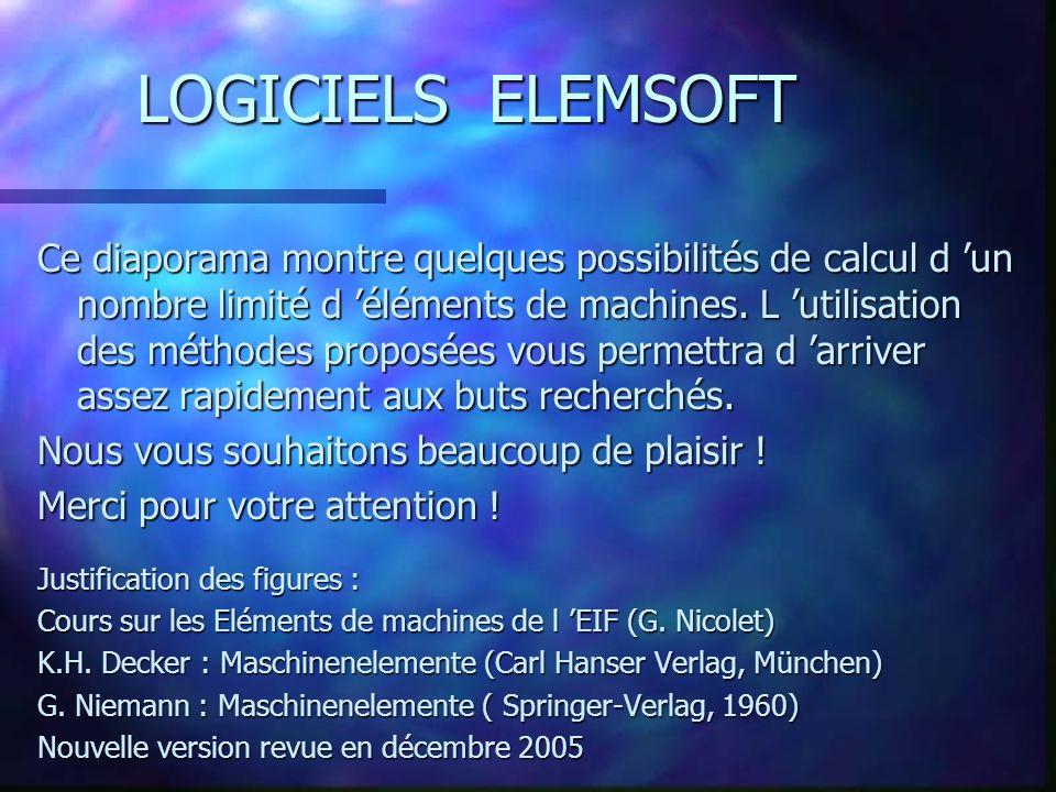 LOGICIELS ELEMSOFT Ce diaporama montre quelques possibilités de calcul d un nombre limité d éléments de machines.