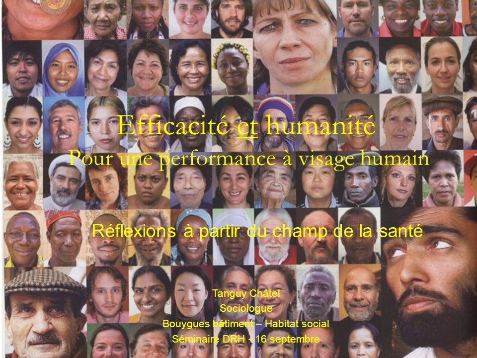 Efficacité et humanité Pour une performance à visage humain Réflexions à partir du champ de la santé Tanguy Châtel Sociologue Bouygues bâtiment – Habi