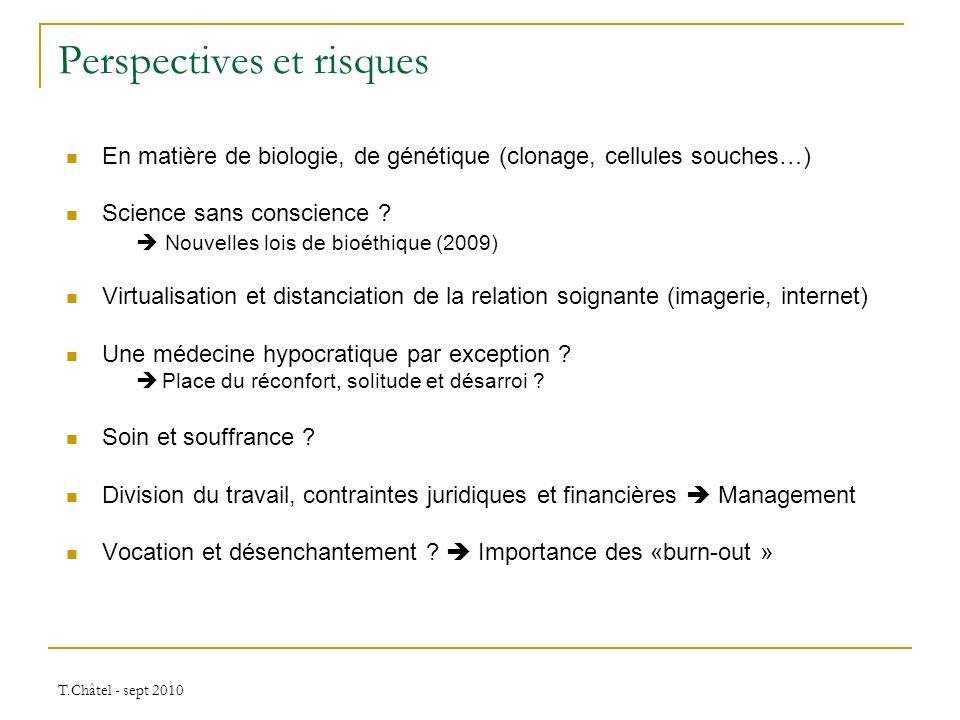 T.Châtel - sept 2010 Perspectives et risques En matière de biologie, de génétique (clonage, cellules souches…) Science sans conscience ? Nouvelles loi