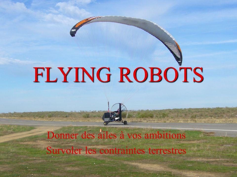 FLYING ROBOTS Donner des ailes à vos ambitions Survoler les contraintes terrestres