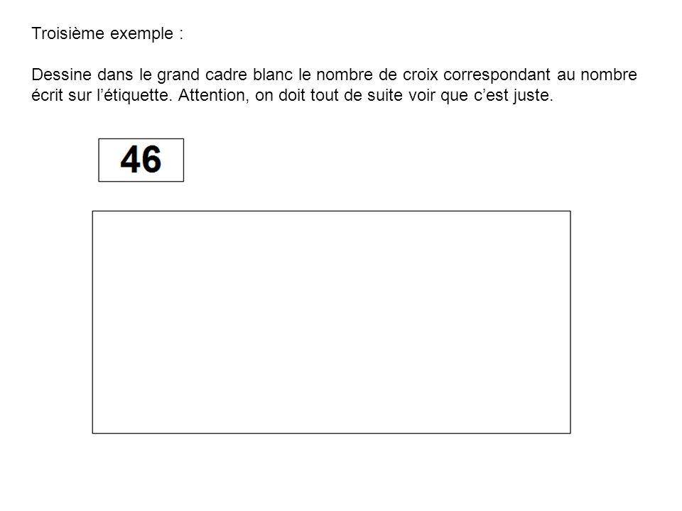 Troisième exemple : Dessine dans le grand cadre blanc le nombre de croix correspondant au nombre écrit sur létiquette. Attention, on doit tout de suit