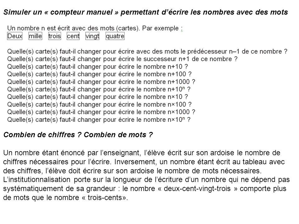 Simuler un « compteur manuel » permettant décrire les nombres avec des mots Combien de chiffres ? Combien de mots ? Un nombre étant énoncé par lenseig
