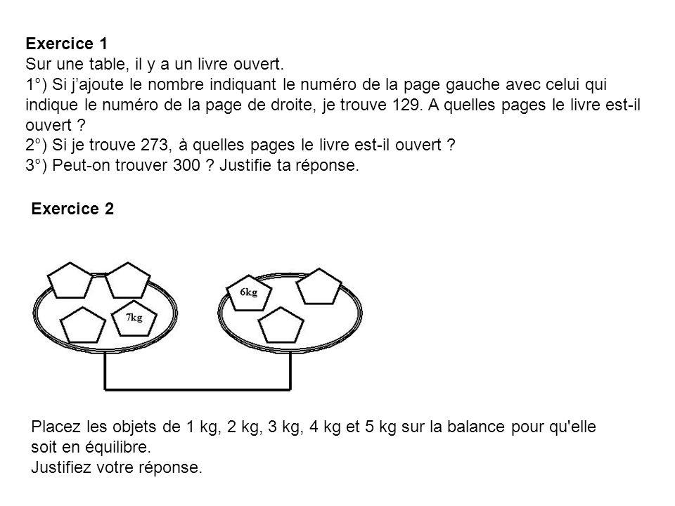 Exercice 1 Sur une table, il y a un livre ouvert. 1°) Si jajoute le nombre indiquant le numéro de la page gauche avec celui qui indique le numéro de l