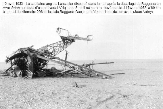 12 avril 1933 - Le capitaine anglais Lancaster disparaît dans la nuit après le décollage de Reggane en Avro Avian au cours dun raid vers lAfrique du Sud.