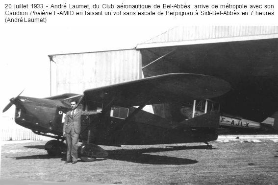 20 juillet 1933 - André Laumet, du Club aéronautique de Bel-Abbès, arrive de métropole avec son Caudron Phalène F-AMIO en faisant un vol sans escale de Perpignan à Sidi-Bel-Abbès en 7 heures (André Laumet)