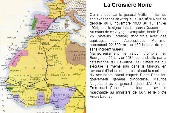 La Croisière Noire Commandée par le général Vuillemin, fort de son expérience en Afrique, la Croisière Noire se déroule du 8 novembre 1933 au 15 janvier 1934, sous le signe de la fameuse Cocotte.