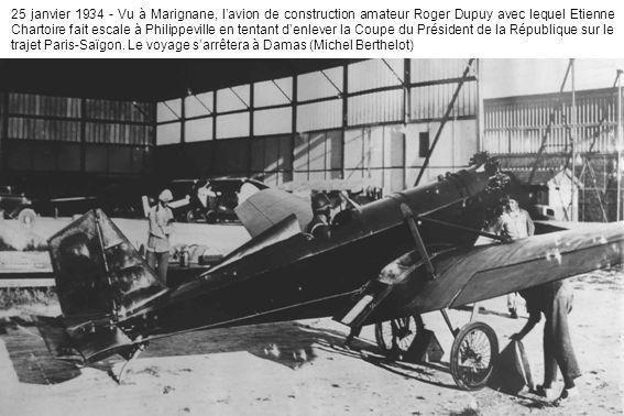 25 janvier 1934 - Vu à Marignane, lavion de construction amateur Roger Dupuy avec lequel Etienne Chartoire fait escale à Philippeville en tentant denlever la Coupe du Président de la République sur le trajet Paris-Saïgon.