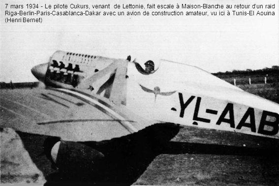 7 mars 1934 - Le pilote Cukurs, venant de Lettonie, fait escale à Maison-Blanche au retour dun raid Riga-Berlin-Paris-Casablanca-Dakar avec un avion de construction amateur, vu ici à Tunis-El Aouina (Henri Bernet)