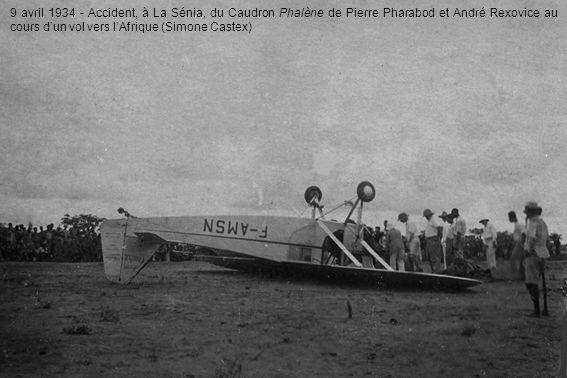 9 avril 1934 - Accident, à La Sénia, du Caudron Phalène de Pierre Pharabod et André Rexovice au cours dun vol vers lAfrique (Simone Castex)