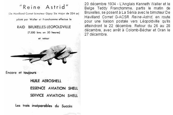 20 décembre 1934 - L Anglais Kenneth Waller et le Belge Teddy Franchomme, partis le matin de Bruxelles, se posent à La Sénia avec le bimoteur De Havilland Comet G-ACSR Reine-Astrid, en route pour une liaison postale vers Léopoldville qu ils atteindront le 22 décembre.
