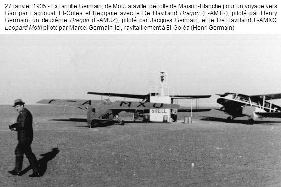 27 janvier 1935 - La famille Germain, de Mouzaïaville, décolle de Maison-Blanche pour un voyage vers Gao par Laghouat, El-Goléa et Reggane avec le De Havilland Dragon (F-AMTR), piloté par Henry Germain, un deuxième Dragon (F-AMUZ), piloté par Jacques Germain, et le De Havilland F-AMXQ Leopard Moth piloté par Marcel Germain.