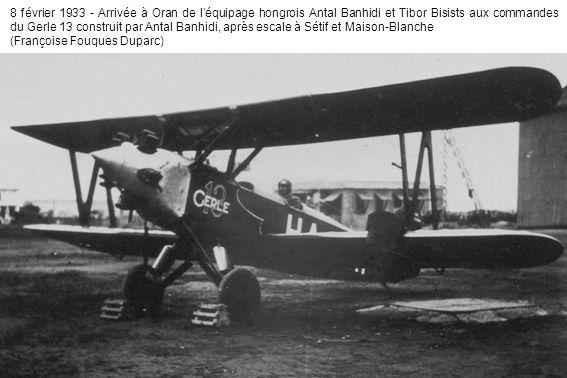 8 février 1933 - Arrivée à Oran de léquipage hongrois Antal Banhidi et Tibor Bisists aux commandes du Gerle 13 construit par Antal Banhidi, après escale à Sétif et Maison-Blanche (Françoise Fouques Duparc)