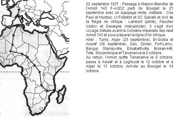 22 septembre 1937 - Passage à Maison-Blanche de l Amiot 143 F-AQDZ parti du Bourget le 21 septembre avec un équipage mixte, militaire : Cne Paul et Huchez, Lt Frébillot et SC Spinelli et civil de la Régie Air Afrique : Lambert (pilote), Faucher (radio) et Deseigne (mécanicien).