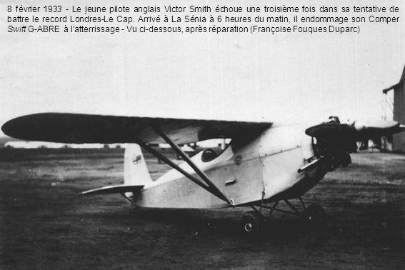 8 février 1933 - Le jeune pilote anglais Victor Smith échoue une troisième fois dans sa tentative de battre le record Londres-Le Cap.