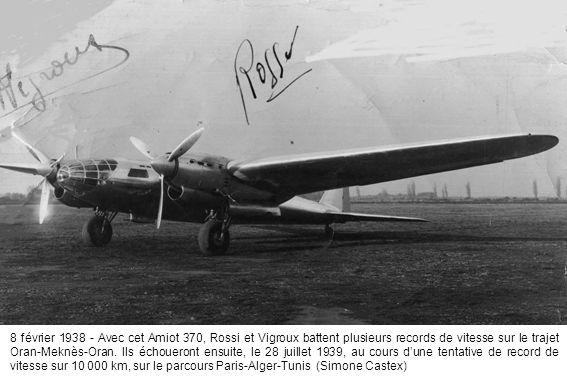 8 février 1938 - Avec cet Amiot 370, Rossi et Vigroux battent plusieurs records de vitesse sur le trajet Oran-Meknès-Oran.