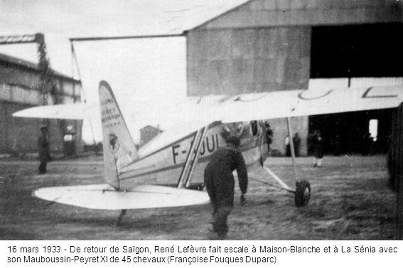 16 mars 1933 - De retour de Saïgon, René Lefèvre fait escale à Maison-Blanche et à La Sénia avec son Mauboussin-Peyret XI de 45 chevaux (Françoise Fouques Duparc)
